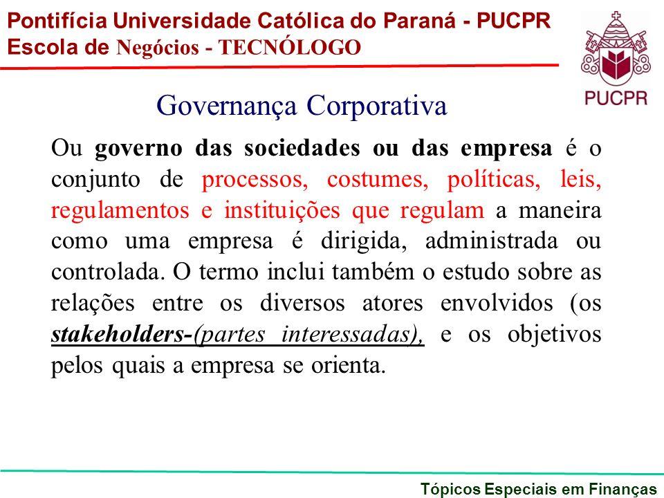 Pontifícia Universidade Católica do Paraná - PUCPR Escola de Negócios - TECNÓLOGO Tópicos Especiais em Finanças Governança Corporativa Ou governo das