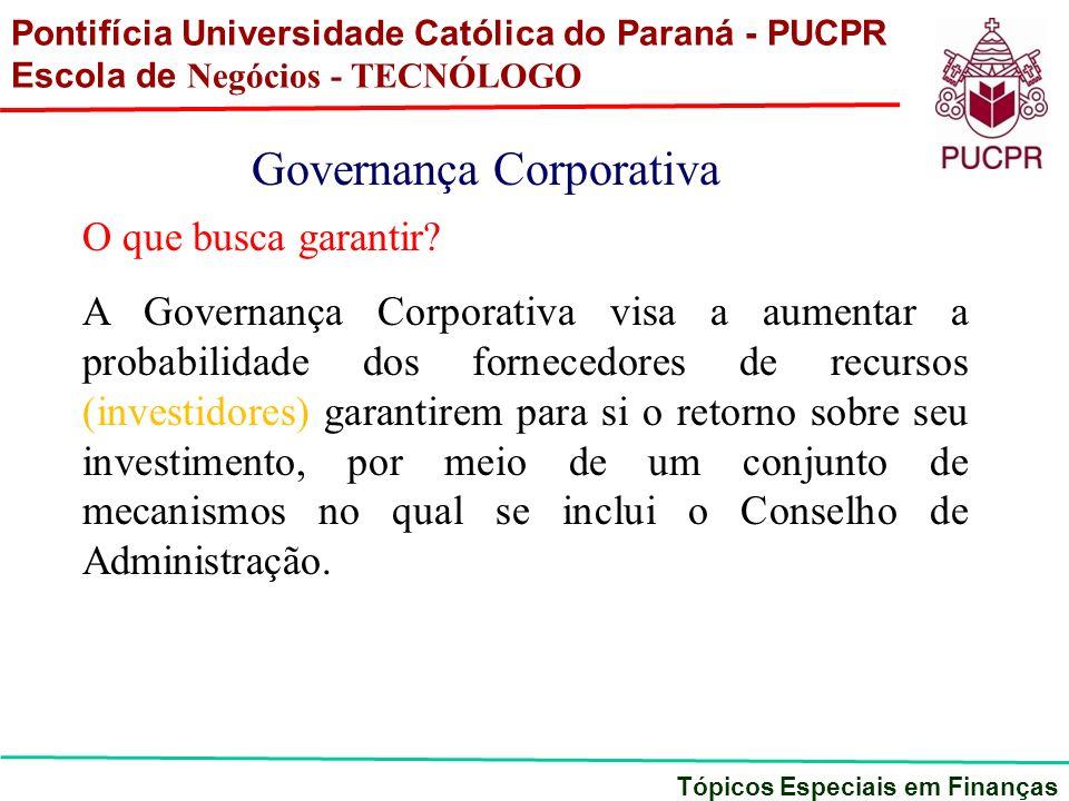 Pontifícia Universidade Católica do Paraná - PUCPR Escola de Negócios - TECNÓLOGO Tópicos Especiais em Finanças Governança Corporativa O que busca gar