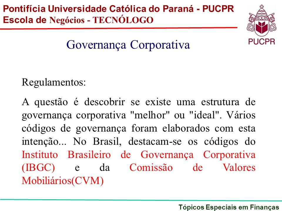 Pontifícia Universidade Católica do Paraná - PUCPR Escola de Negócios - TECNÓLOGO Tópicos Especiais em Finanças Governança Corporativa Regulamentos: A