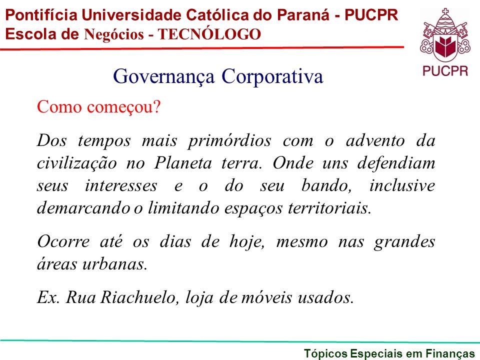 Pontifícia Universidade Católica do Paraná - PUCPR Escola de Negócios - TECNÓLOGO Tópicos Especiais em Finanças Governança Corporativa Como começou? D