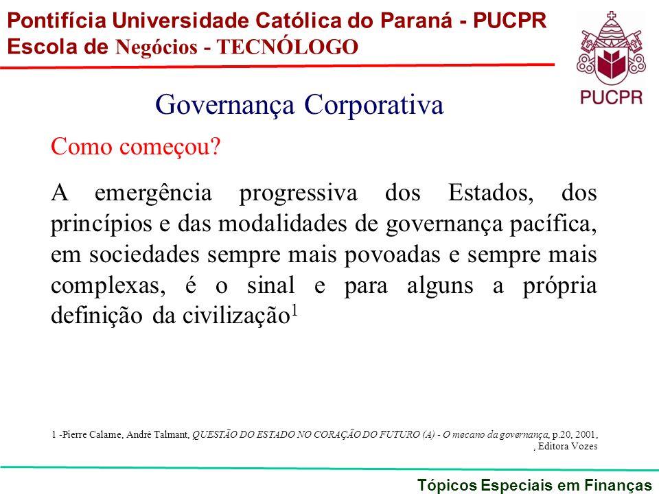 Pontifícia Universidade Católica do Paraná - PUCPR Escola de Negócios - TECNÓLOGO Tópicos Especiais em Finanças Governança Corporativa Como começou? A