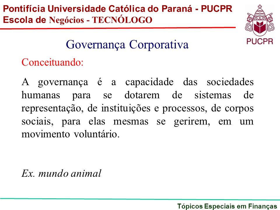 Pontifícia Universidade Católica do Paraná - PUCPR Escola de Negócios - TECNÓLOGO Tópicos Especiais em Finanças Governança Corporativa Conceituando: A