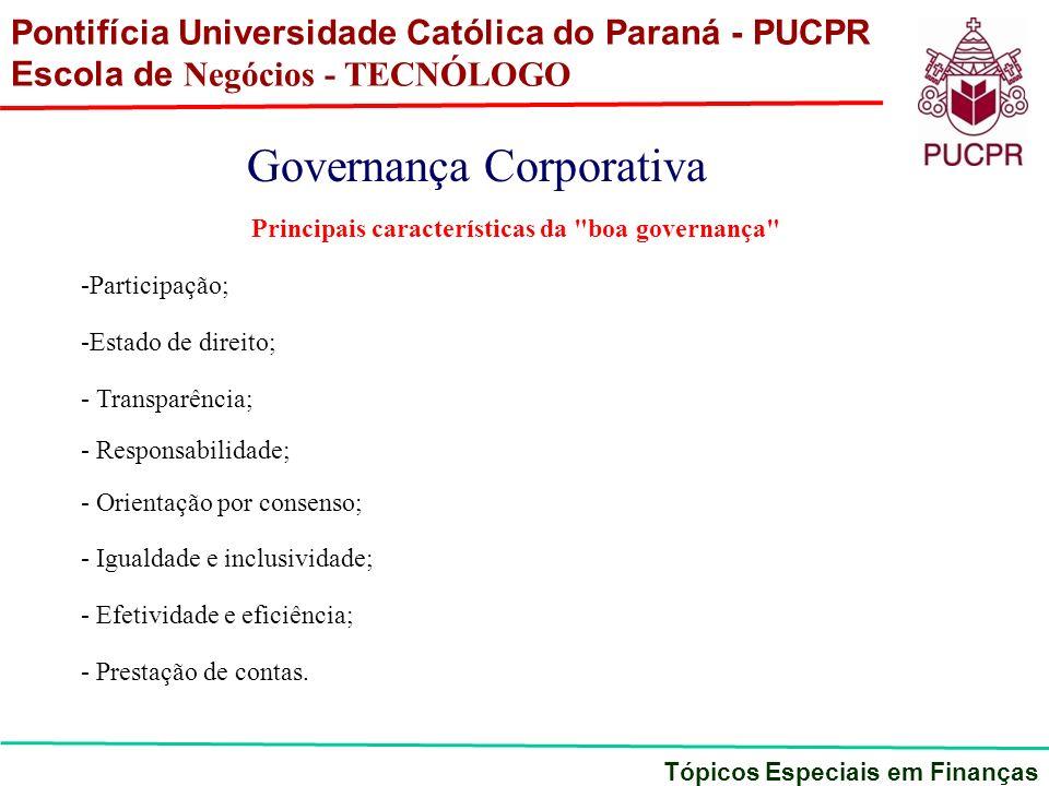 Pontifícia Universidade Católica do Paraná - PUCPR Escola de Negócios - TECNÓLOGO Tópicos Especiais em Finanças Governança Corporativa Principais cara