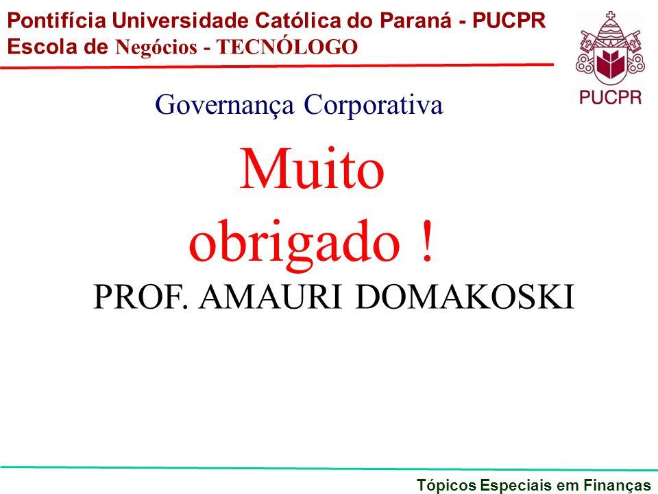 Pontifícia Universidade Católica do Paraná - PUCPR Escola de Negócios - TECNÓLOGO Tópicos Especiais em Finanças Governança Corporativa Muito obrigado