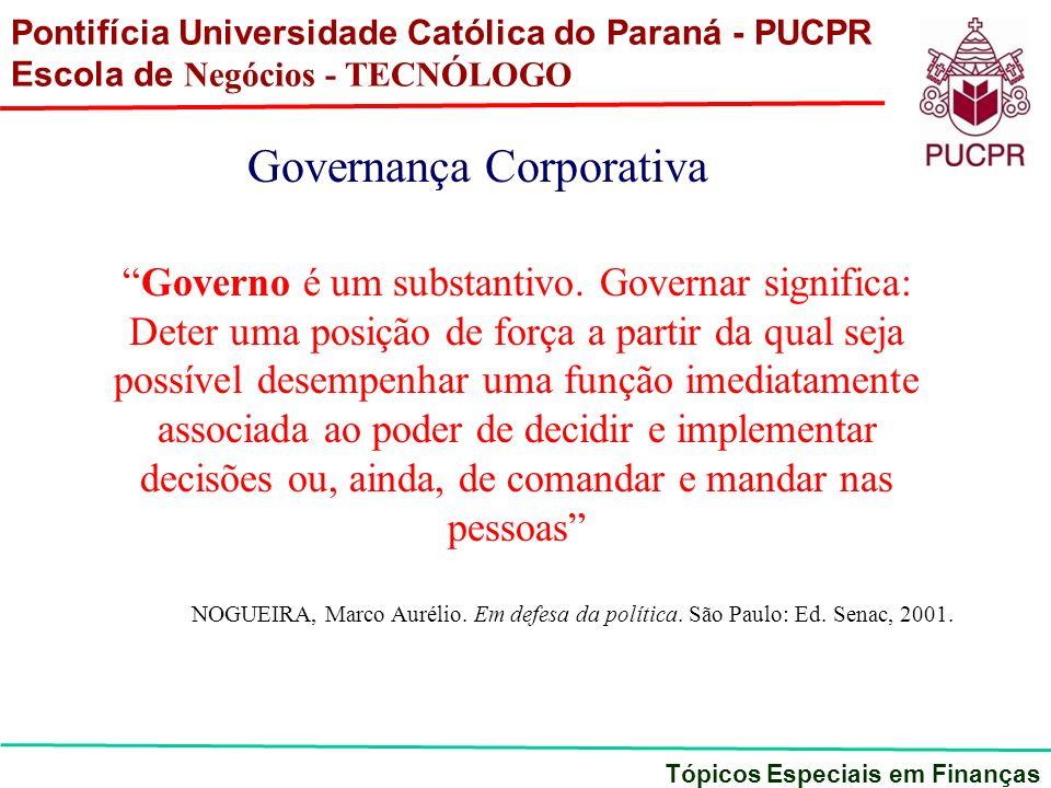 Pontifícia Universidade Católica do Paraná - PUCPR Escola de Negócios - TECNÓLOGO Tópicos Especiais em Finanças Governança Corporativa Governo é um su