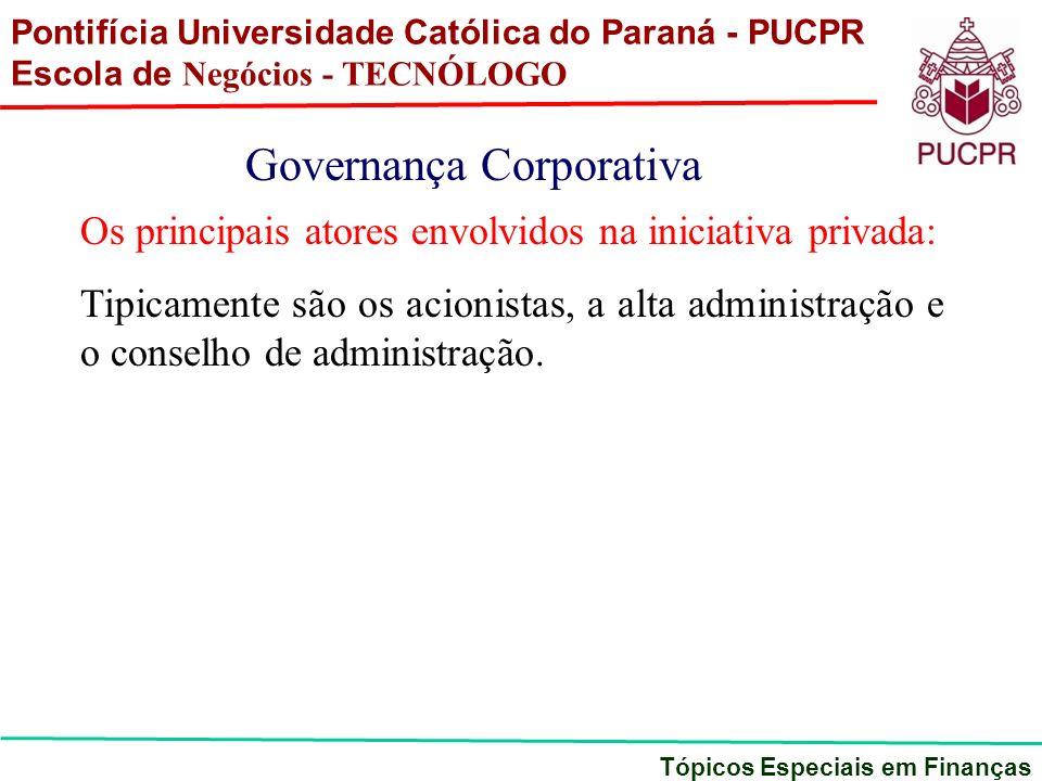 Pontifícia Universidade Católica do Paraná - PUCPR Escola de Negócios - TECNÓLOGO Tópicos Especiais em Finanças Governança Corporativa Os principais a