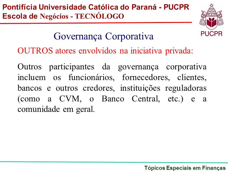 Pontifícia Universidade Católica do Paraná - PUCPR Escola de Negócios - TECNÓLOGO Tópicos Especiais em Finanças Governança Corporativa OUTROS atores e