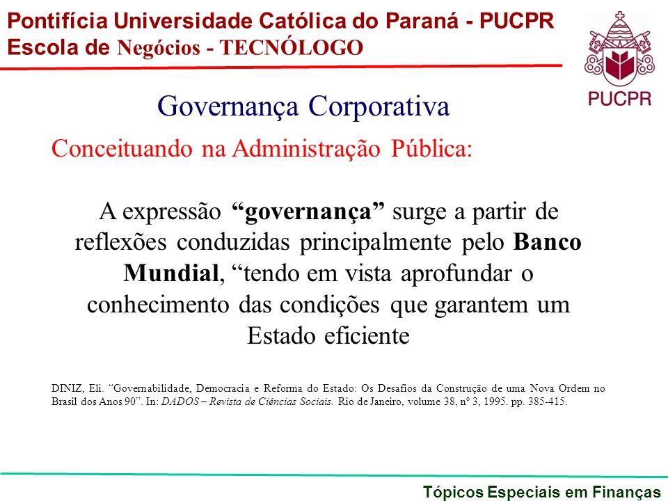 Pontifícia Universidade Católica do Paraná - PUCPR Escola de Negócios - TECNÓLOGO Tópicos Especiais em Finanças Governança Corporativa Conceituando na