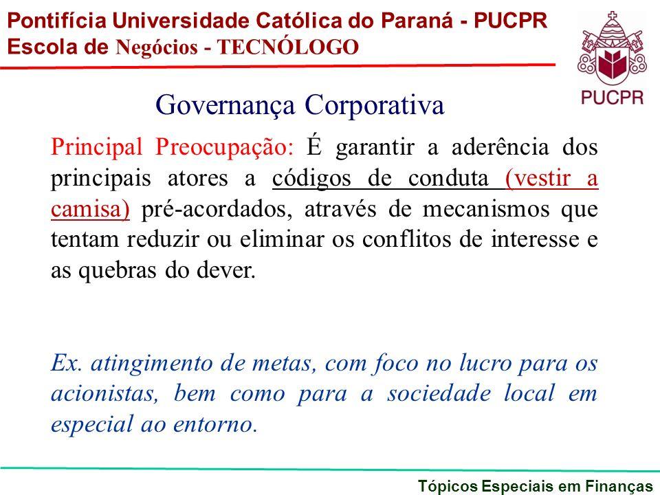 Pontifícia Universidade Católica do Paraná - PUCPR Escola de Negócios - TECNÓLOGO Tópicos Especiais em Finanças Governança Corporativa Principal Preoc