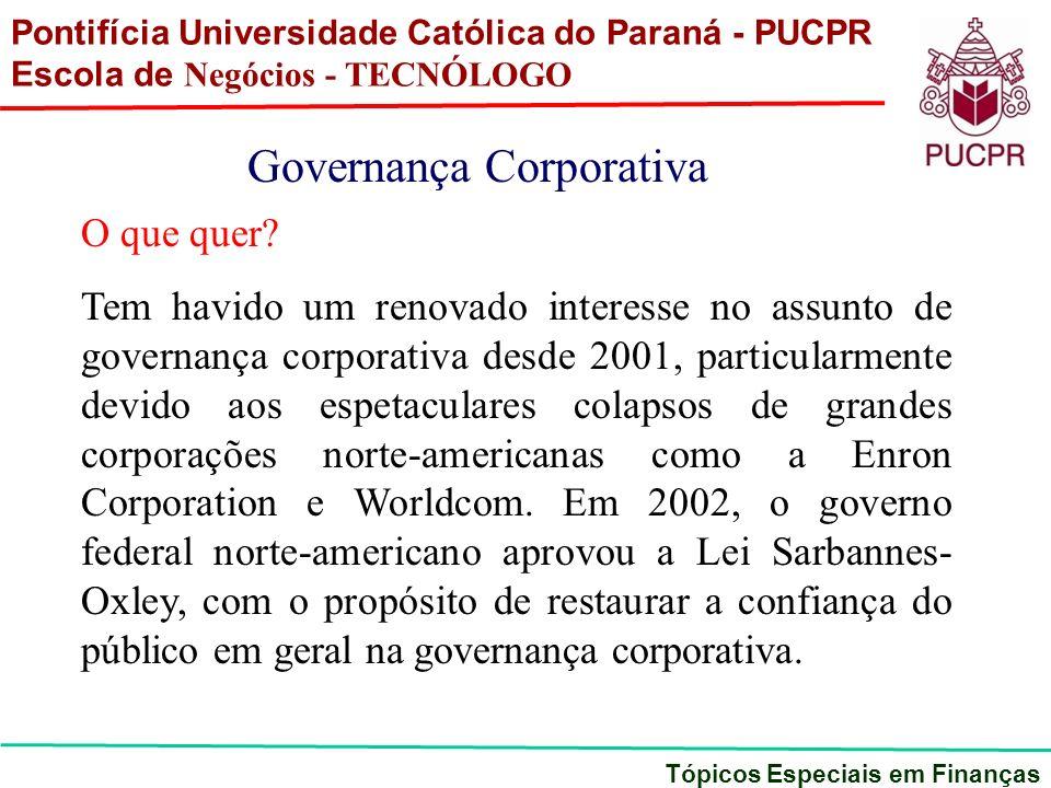 Pontifícia Universidade Católica do Paraná - PUCPR Escola de Negócios - TECNÓLOGO Tópicos Especiais em Finanças Governança Corporativa O que quer? Tem