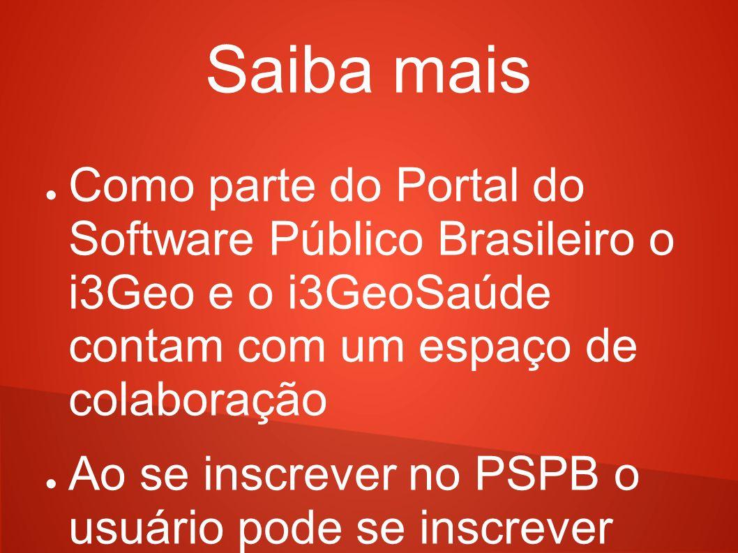 Saiba mais Como parte do Portal do Software Público Brasileiro o i3Geo e o i3GeoSaúde contam com um espaço de colaboração Ao se inscrever no PSPB o us