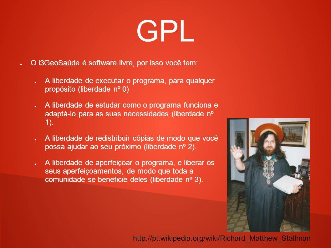 GPL O i3GeoSaúde é software livre, por isso você tem: A liberdade de executar o programa, para qualquer propósito (liberdade nº 0) A liberdade de estu