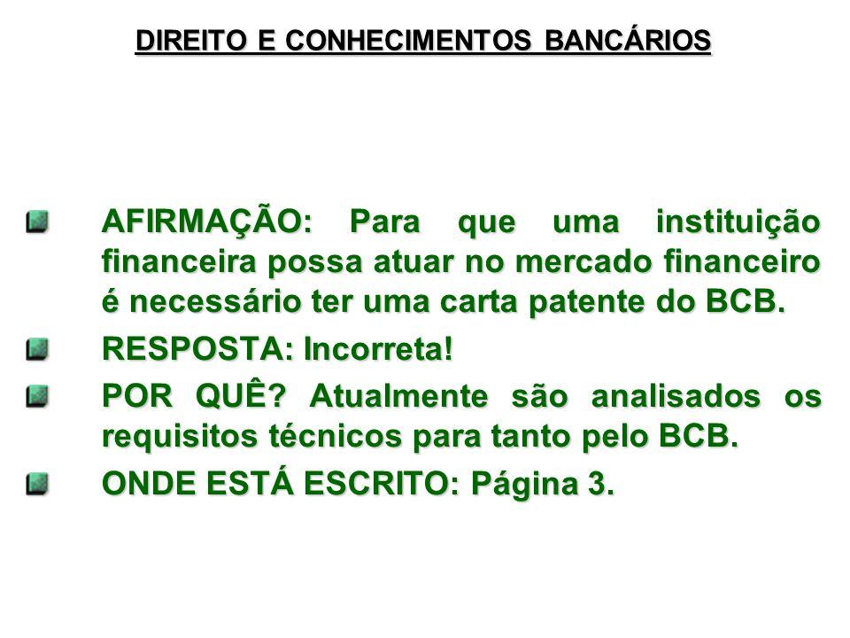 DIREITO E CONHECIMENTOS BANCÁRIOS AFIRMAÇÃO: Para que uma instituição financeira possa atuar no mercado financeiro é necessário ter uma carta patente do BCB.