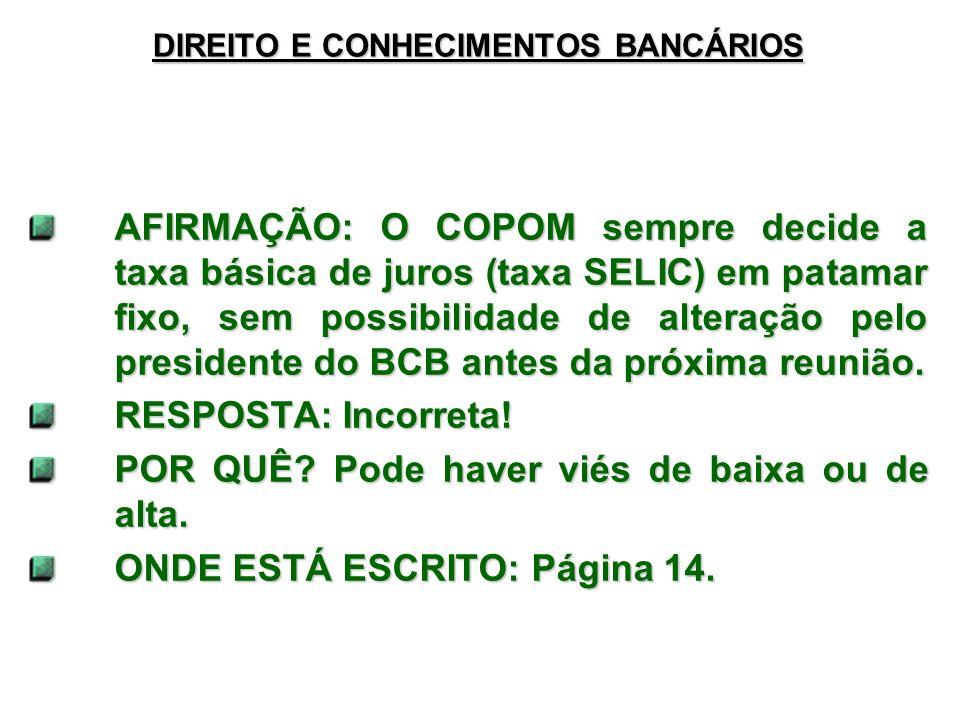 DIREITO E CONHECIMENTOS BANCÁRIOS AFIRMAÇÃO: O COPOM sempre decide a taxa básica de juros (taxa SELIC) em patamar fixo, sem possibilidade de alteração pelo presidente do BCB antes da próxima reunião.