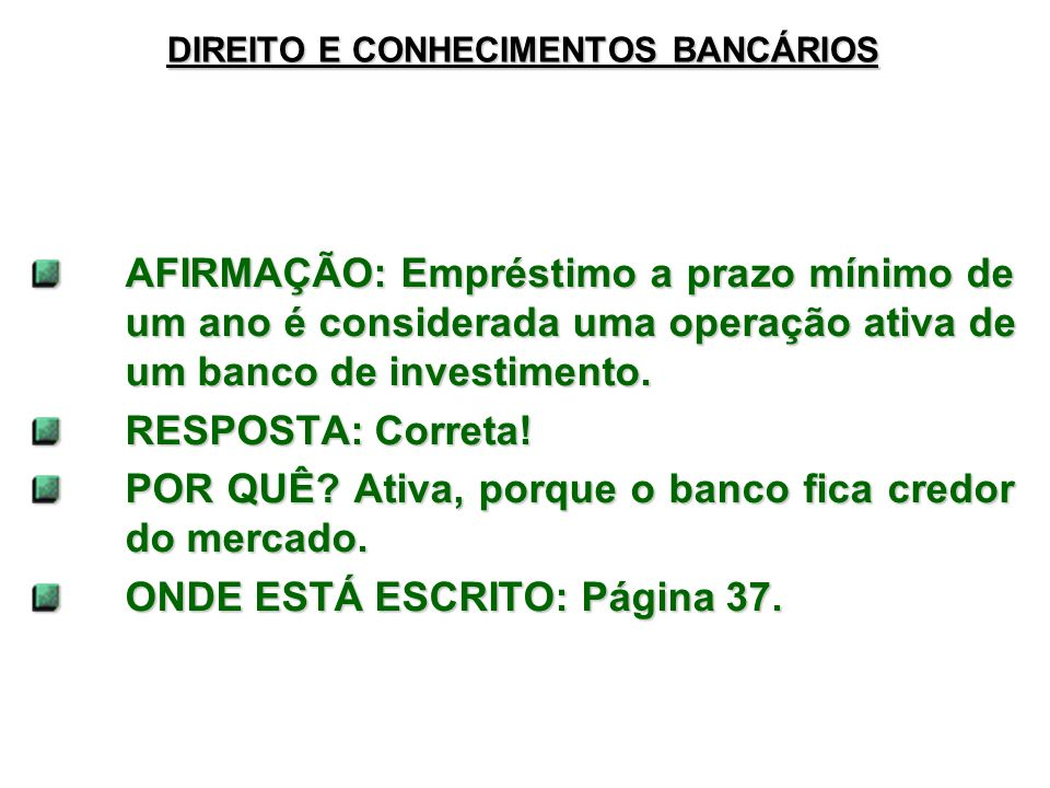 DIREITO E CONHECIMENTOS BANCÁRIOS AFIRMAÇÃO: Empréstimo a prazo mínimo de um ano é considerada uma operação ativa de um banco de investimento. RESPOST