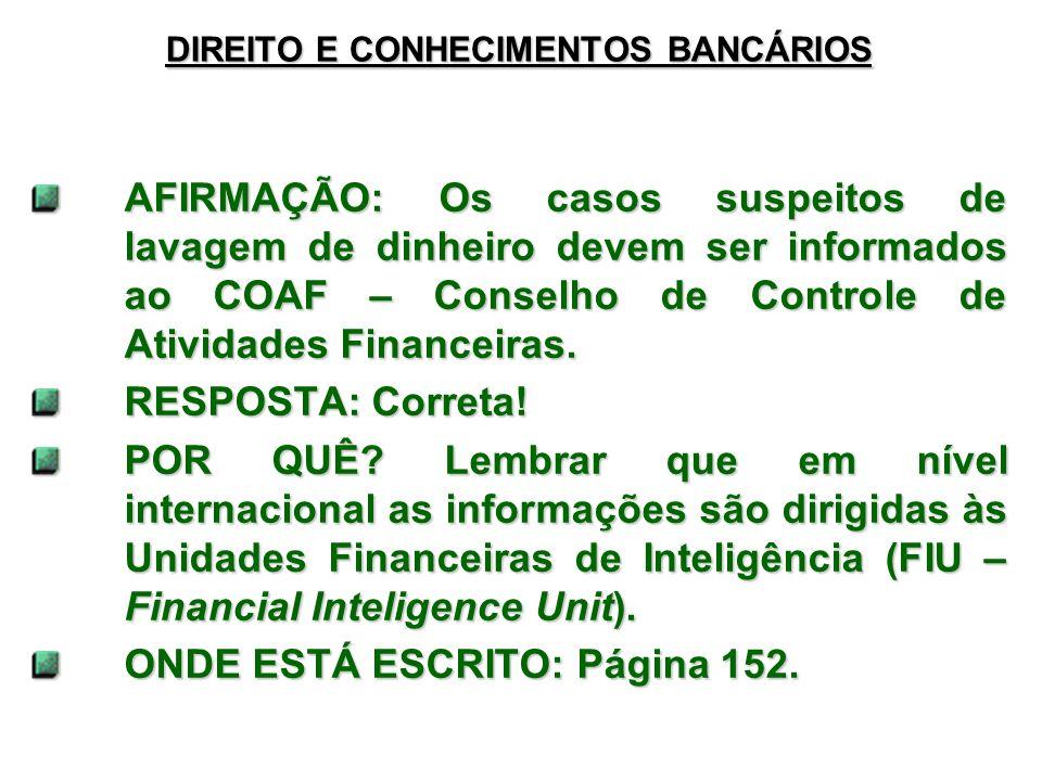 DIREITO E CONHECIMENTOS BANCÁRIOS AFIRMAÇÃO: Os casos suspeitos de lavagem de dinheiro devem ser informados ao COAF – Conselho de Controle de Atividades Financeiras.