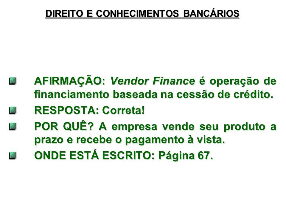 DIREITO E CONHECIMENTOS BANCÁRIOS AFIRMAÇÃO: Vendor Finance é operação de financiamento baseada na cessão de crédito. RESPOSTA: Correta! POR QUÊ? A em