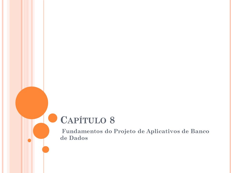 C APÍTULO 8 Fundamentos do Projeto de Aplicativos de Banco de Dados