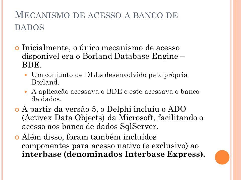 M ECANISMO DE ACESSO A BANCO DE DADOS Uma outra alternativa, e as vezes melhores que alternativas apresentadas anteriormente, são acesso ao banco através de componentes de terceiros, segue opções: ZeosLib url: http://sourceforge.net/projects/zeoslib/ http://sourceforge.net/projects/zeoslib/ The ZeosLib is a set of database components for MySQL, PostgreSQL, Interbase, Firebird, MS SQL, Sybase, Oracle and SQLite for Delphi, FreePascal/Lazarus, Kylix and C++ Builder.
