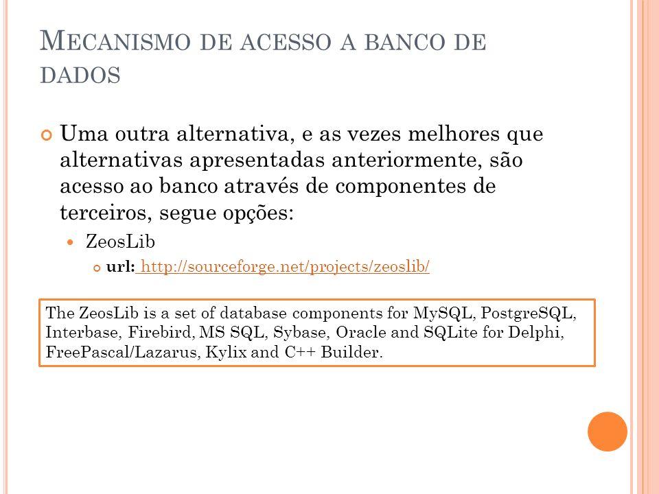 M ECANISMO DE ACESSO A BANCO DE DADOS O mecanismo que iremos utilizar para acessar o banco de dados será o dbExpress.