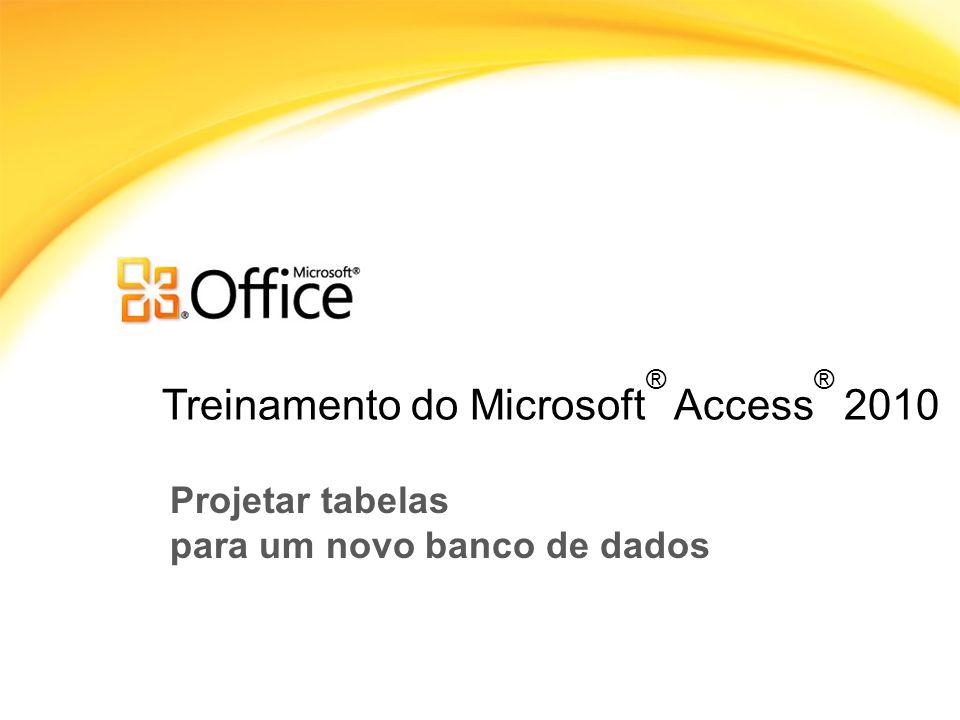Treinamento do Microsoft ® Access ® 2010 Projetar tabelas para um novo banco de dados