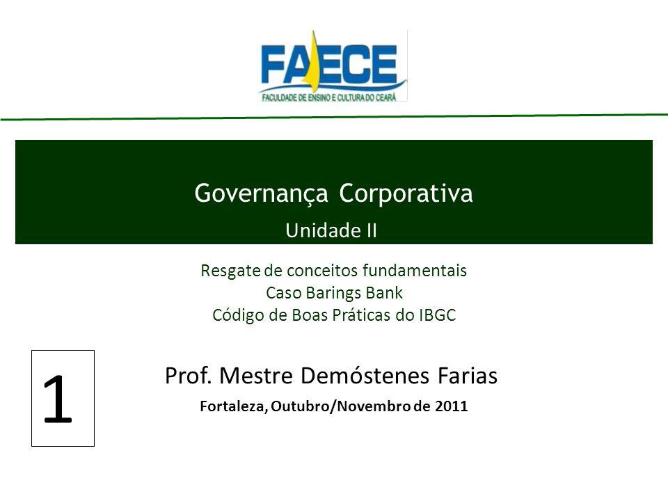 Governança Corporativa Prof. Mestre Demóstenes Farias 1 Fortaleza, Outubro/Novembro de 2011 Unidade II Resgate de conceitos fundamentais Caso Barings
