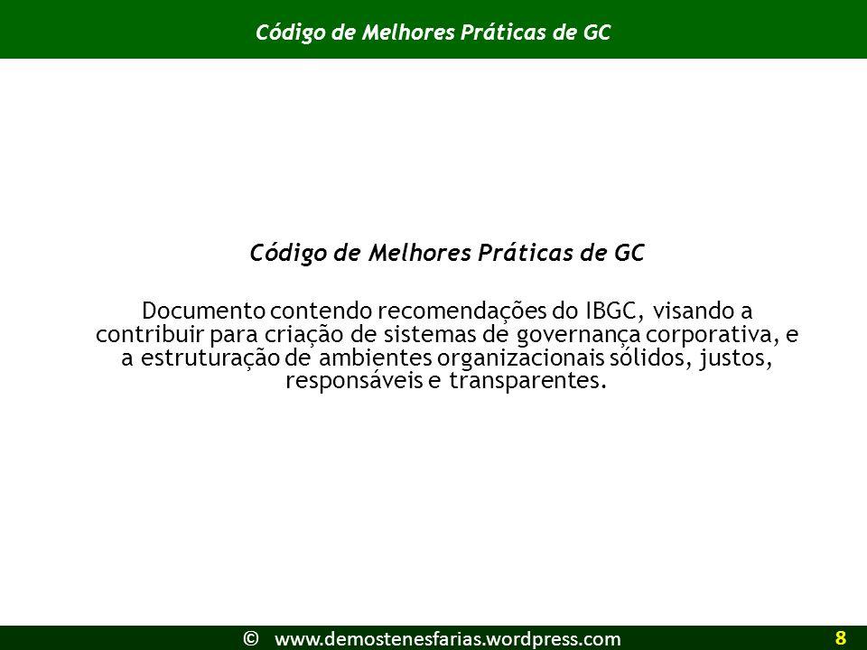 Código de Melhores Práticas de GC Documento contendo recomendações do IBGC, visando a contribuir para criação de sistemas de governança corporativa, e