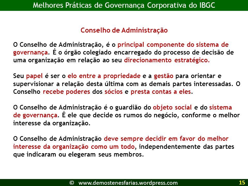 Conselho de Administração O Conselho de Administração, é o principal componente do sistema de governança. É o órgão colegiado encarregado do processo