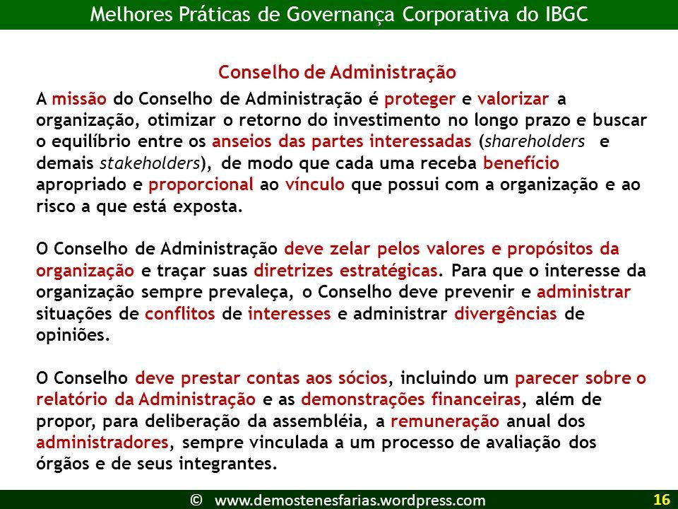 Conselho de Administração A missão do Conselho de Administração é proteger e valorizar a organização, otimizar o retorno do investimento no longo praz
