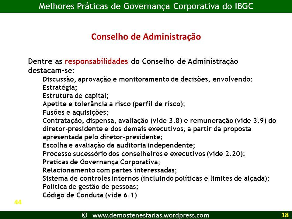 Conselho de Administração Dentre as responsabilidades do Conselho de Administração destacam-se: Discussão, aprovação e monitoramento de decisões, envo