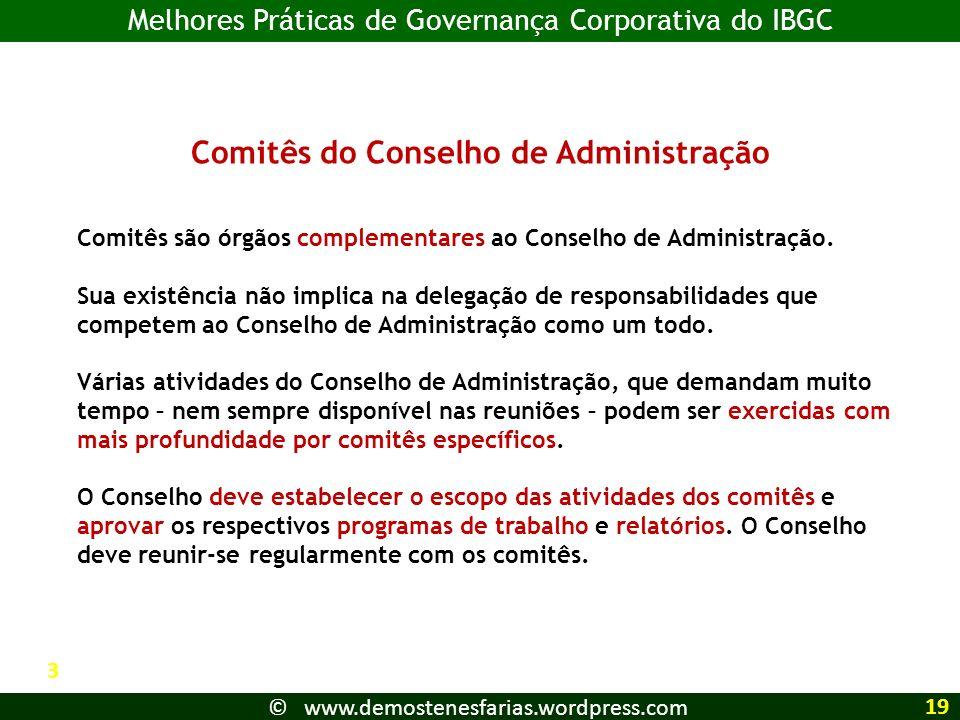Comitês do Conselho de Administração Comitês são órgãos complementares ao Conselho de Administração. Sua existência não implica na delegação de respon