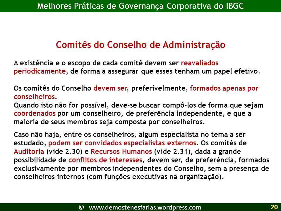 Comitês do Conselho de Administração A existência e o escopo de cada comitê devem ser reavaliados periodicamente, de forma a assegurar que esses tenham um papel efetivo.