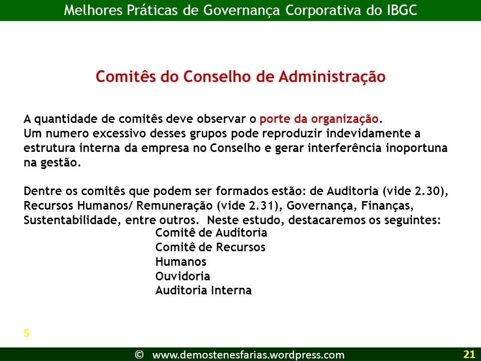 Comitês do Conselho de Administração Comitê de Auditoria Comitê de Recursos Humanos Ouvidoria Auditoria Interna A quantidade de comitês deve observar o porte da organização.