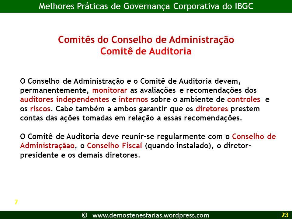 Comitês do Conselho de Administração Comitê de Auditoria O Conselho de Administração e o Comitê de Auditoria devem, permanentemente, monitorar as avaliações e recomendações dos auditores independentes e internos sobre o ambiente de controles e os riscos.