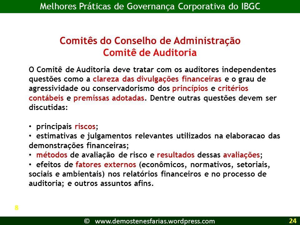 Comitês do Conselho de Administração Comitê de Auditoria O Comitê de Auditoria deve tratar com os auditores independentes questões como a clareza das divulgações financeiras e o grau de agressividade ou conservadorismo dos princípios e critérios contábeis e premissas adotadas.