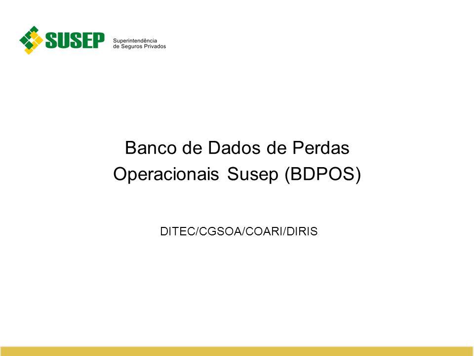 Banco de Dados de Perdas Operacionais Susep (BDPOS) DITEC/CGSOA/COARI/DIRIS