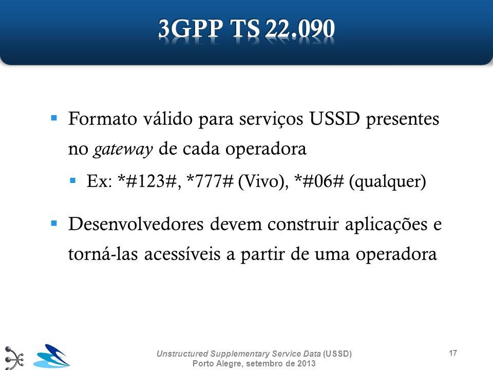 17 Unstructured Supplementary Service Data (USSD) Porto Alegre, setembro de 2013 Formato válido para serviços USSD presentes no gateway de cada operad