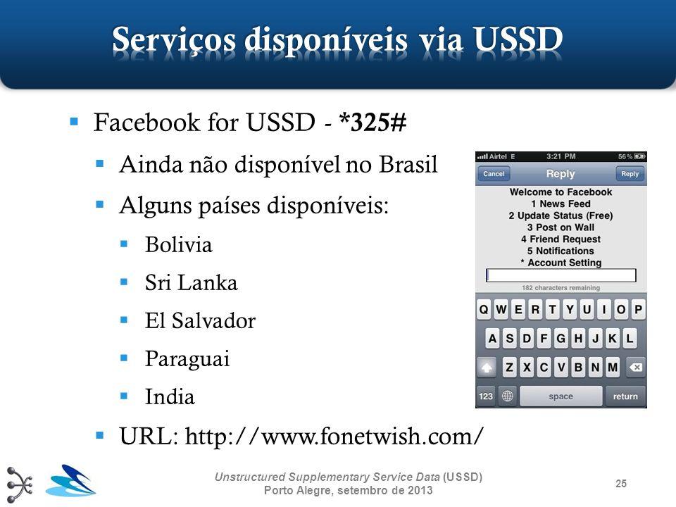 25 Unstructured Supplementary Service Data (USSD) Porto Alegre, setembro de 2013 Facebook for USSD - *325# Ainda não disponível no Brasil Alguns paíse
