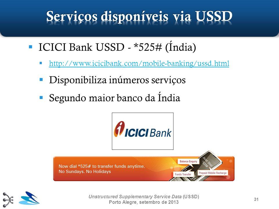 31 Unstructured Supplementary Service Data (USSD) Porto Alegre, setembro de 2013 ICICI Bank USSD - *525# (Índia) http://www.icicibank.com/mobile-banki
