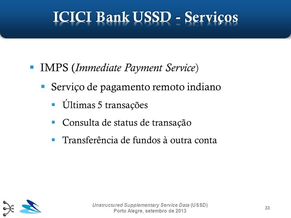 33 Unstructured Supplementary Service Data (USSD) Porto Alegre, setembro de 2013 IMPS ( Immediate Payment Service ) Serviço de pagamento remoto indian
