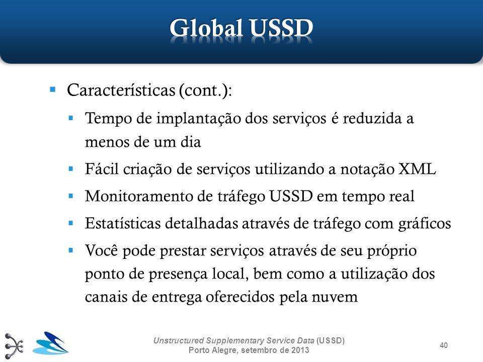 40 Unstructured Supplementary Service Data (USSD) Porto Alegre, setembro de 2013 Características (cont.): Tempo de implantação dos serviços é reduzida