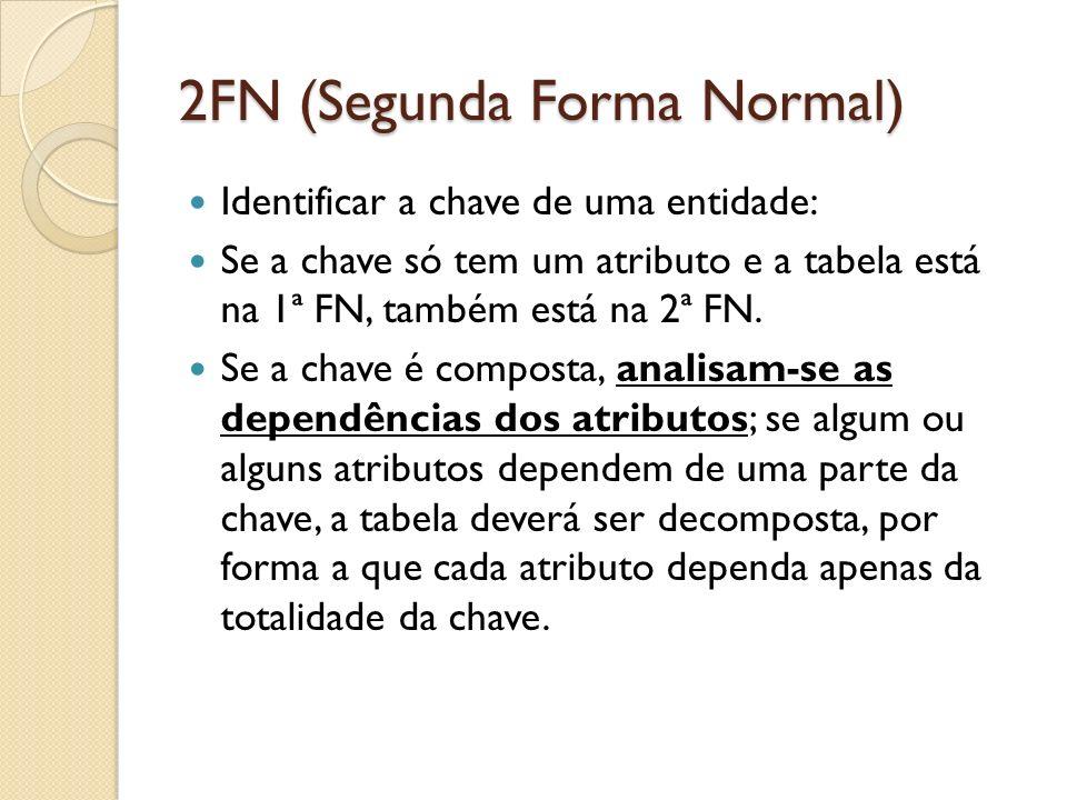 2FN (Segunda Forma Normal) Identificar a chave de uma entidade: Se a chave só tem um atributo e a tabela está na 1ª FN, também está na 2ª FN. Se a cha
