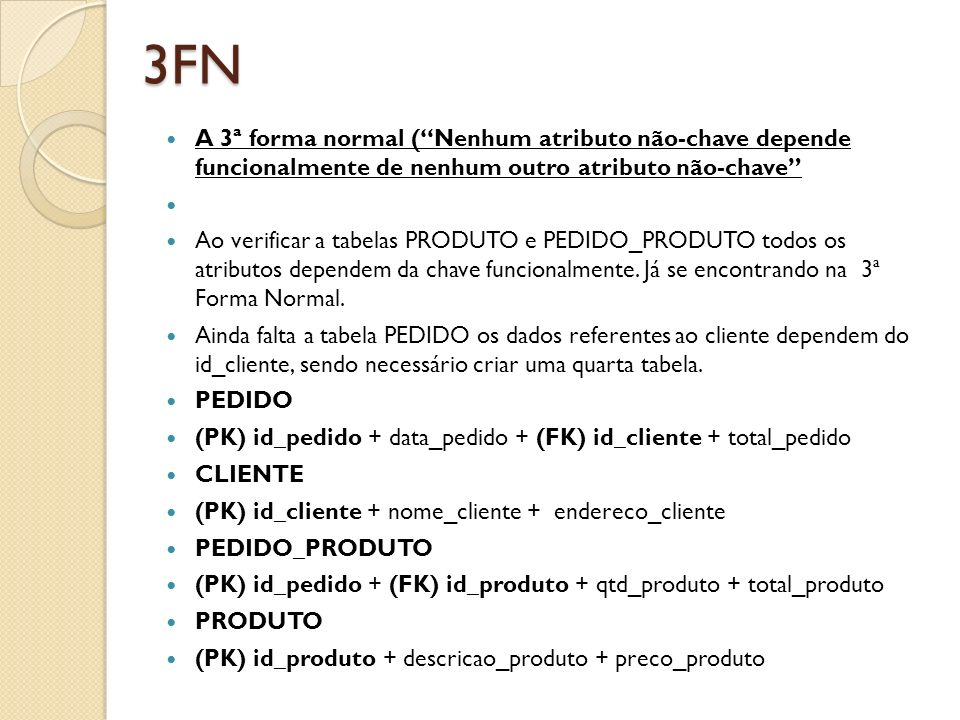 3FN A 3ª forma normal (Nenhum atributo não-chave depende funcionalmente de nenhum outro atributo não-chave Ao verificar a tabelas PRODUTO e PEDIDO_PRO