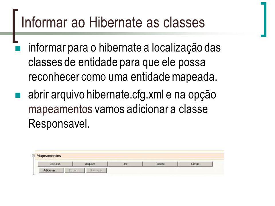 Informar ao Hibernate as classes informar para o hibernate a localização das classes de entidade para que ele possa reconhecer como uma entidade mapeada.