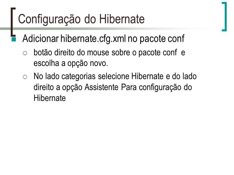 Configuração do Hibernate Adicionar hibernate.cfg.xml no pacote conf botão direito do mouse sobre o pacote conf e escolha a opção novo.