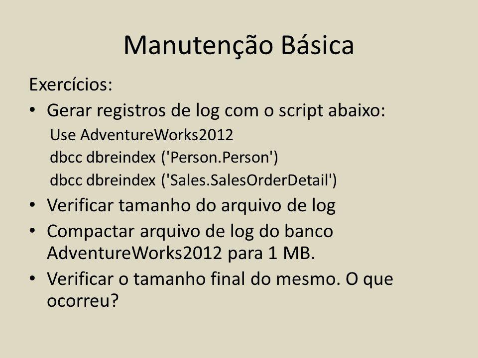 Manutenção Básica Exercícios: Gerar registros de log com o script abaixo: Use AdventureWorks2012 dbcc dbreindex ('Person.Person') dbcc dbreindex ('Sal