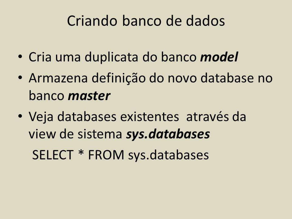 Criando banco de dados Cria uma duplicata do banco model Armazena definição do novo database no banco master Veja databases existentes através da view