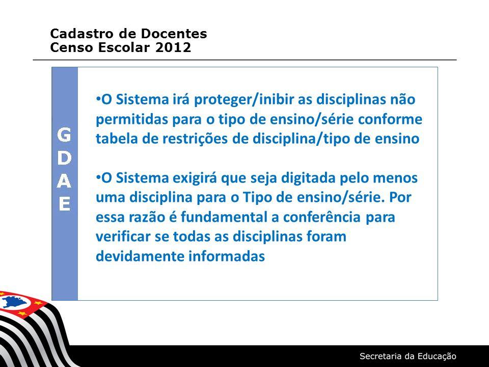 O Sistema irá proteger/inibir as disciplinas não permitidas para o tipo de ensino/série conforme tabela de restrições de disciplina/tipo de ensino O Sistema exigirá que seja digitada pelo menos uma disciplina para o Tipo de ensino/série.