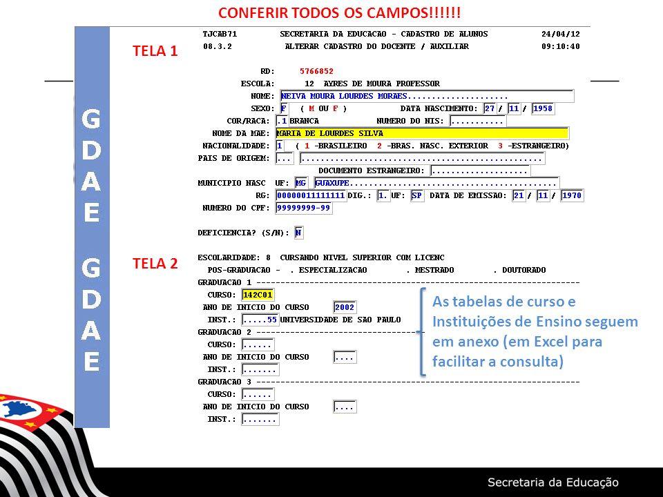 TELA 2 TELA 1 As tabelas de curso e Instituições de Ensino seguem em anexo (em Excel para facilitar a consulta) CONFERIR TODOS OS CAMPOS!!!!!!
