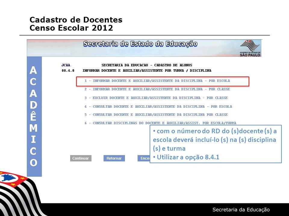 com o número do RD do (s)docente (s) a escola deverá incluí-lo (s) na (s) disciplina (s) e turma Utilizar a opção 8.4.1 Cadastro de Docentes Censo Escolar 2012